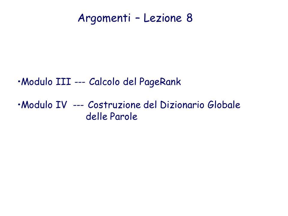 Argomenti – Lezione 8 Modulo III --- Calcolo del PageRank Modulo IV --- Costruzione del Dizionario Globale delle Parole