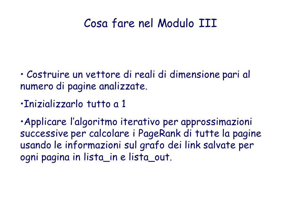 Cosa fare nel Modulo III Costruire un vettore di reali di dimensione pari al numero di pagine analizzate. Inizializzarlo tutto a 1 Applicare lalgoritm