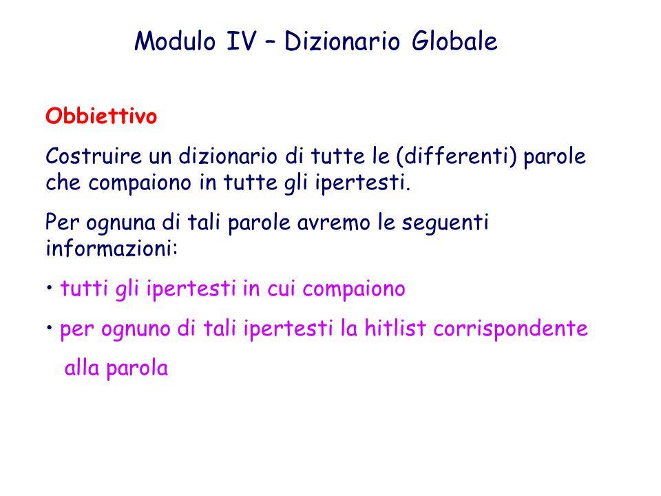 Modulo IV – Dizionario Globale Obbiettivo Costruire un dizionario di tutte le (differenti) parole che compaiono in tutte gli ipertesti. Per ognuna di