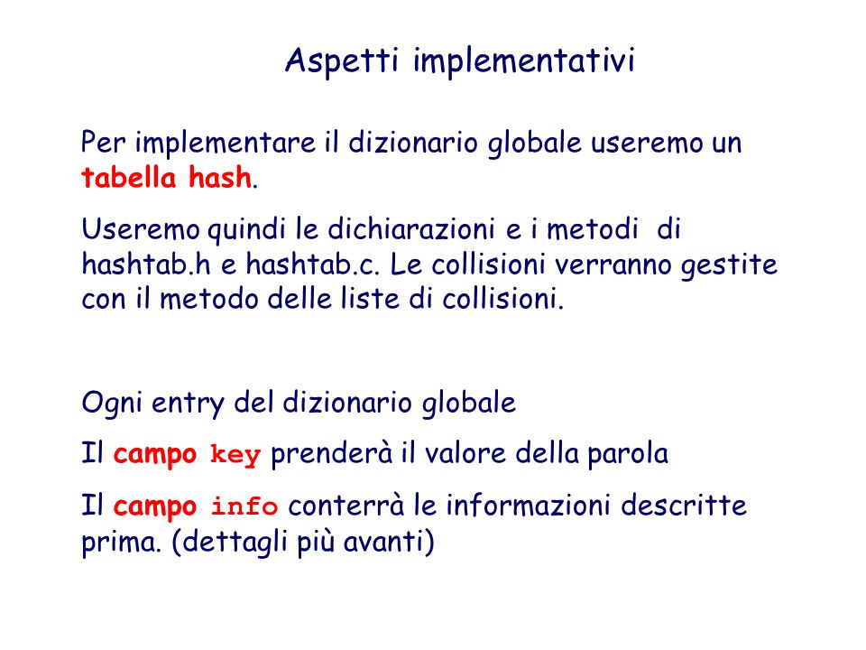 Aspetti implementativi Per implementare il dizionario globale useremo un tabella hash. Useremo quindi le dichiarazioni e i metodi di hashtab.h e hasht