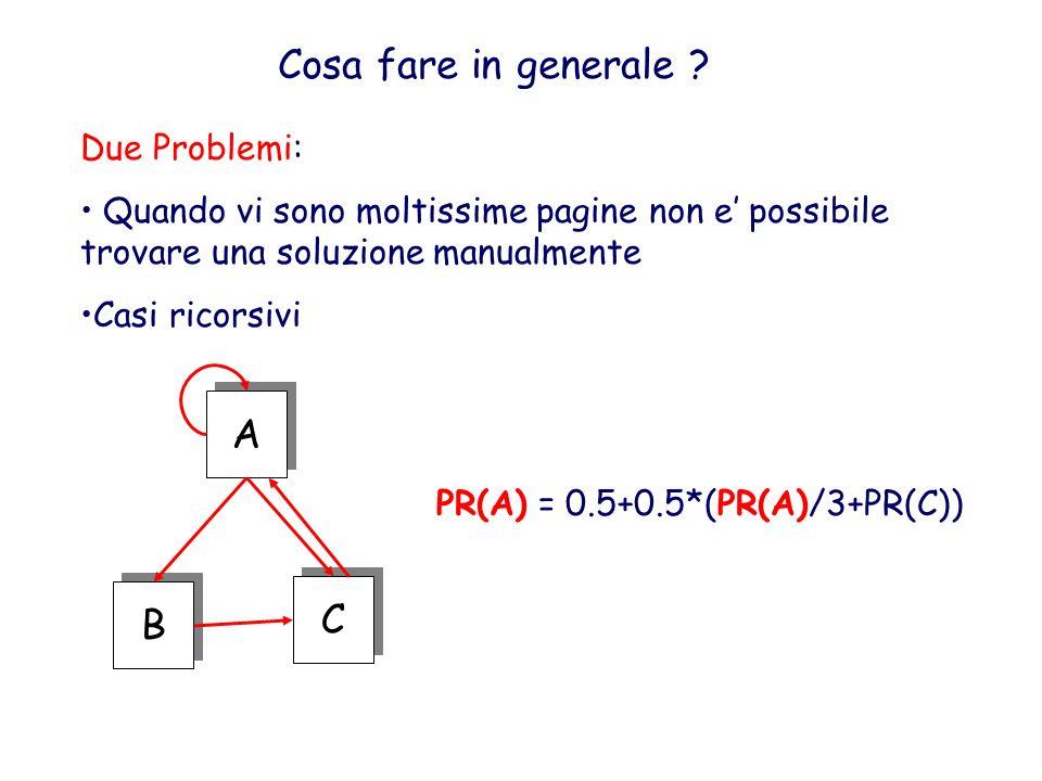 Cosa fare in generale ? Due Problemi: Quando vi sono moltissime pagine non e possibile trovare una soluzione manualmente Casi ricorsivi A A C C B B PR