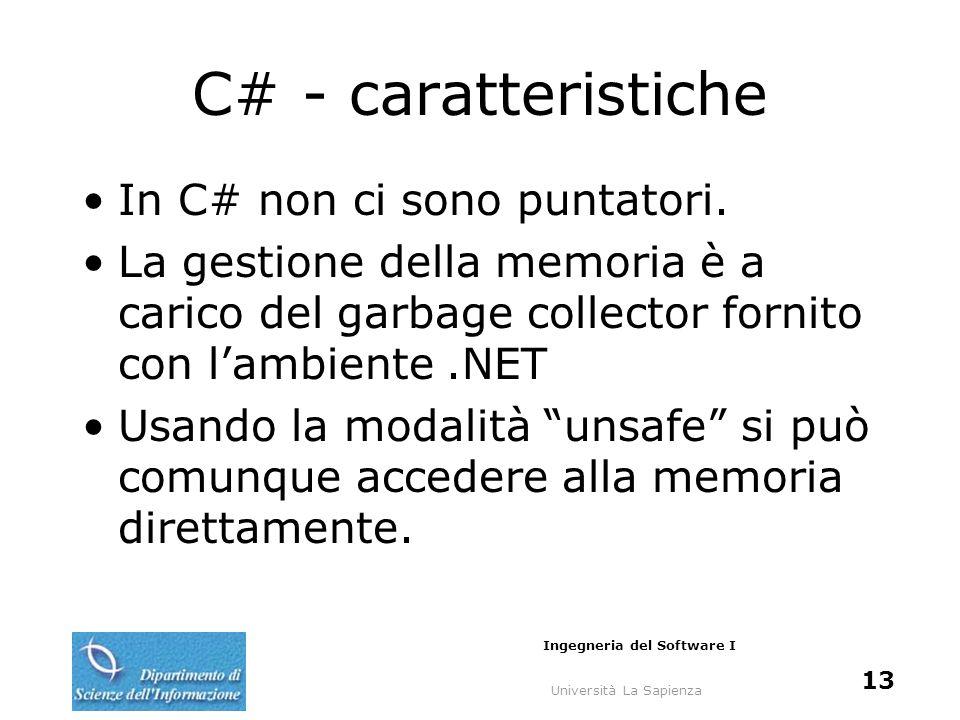Università La Sapienza Ingegneria del Software I 13 C# - caratteristiche In C# non ci sono puntatori.