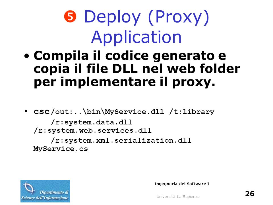 Università La Sapienza Ingegneria del Software I 26 Deploy (Proxy) Application Compila il codice generato e copia il file DLL nel web folder per imple