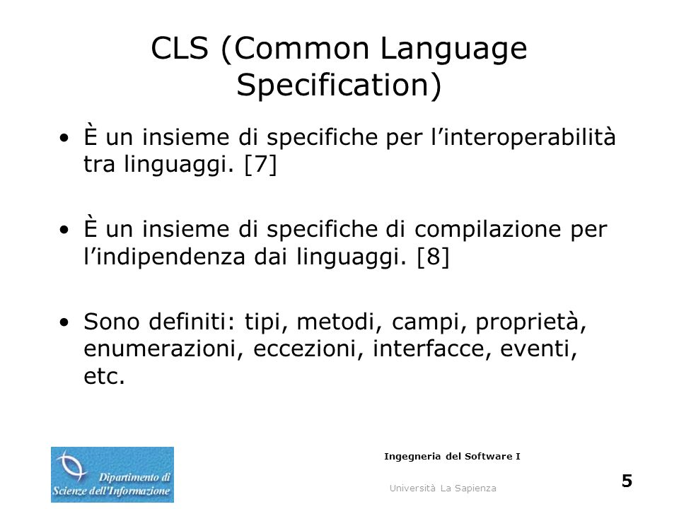 Università La Sapienza Ingegneria del Software I 5 CLS (Common Language Specification) È un insieme di specifiche per linteroperabilità tra linguaggi.