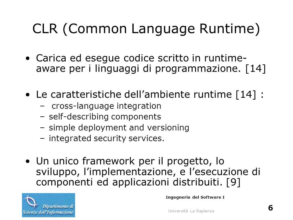 Università La Sapienza Ingegneria del Software I 17 SDC (Self-Describing Components) I servizi forniti dal runtime sono metadata driven, questi metadati aggiungono informazioni agli eseguibili, come le definizioni di interfacce che prima specificate in IDL, TLB, proxy/stubs.