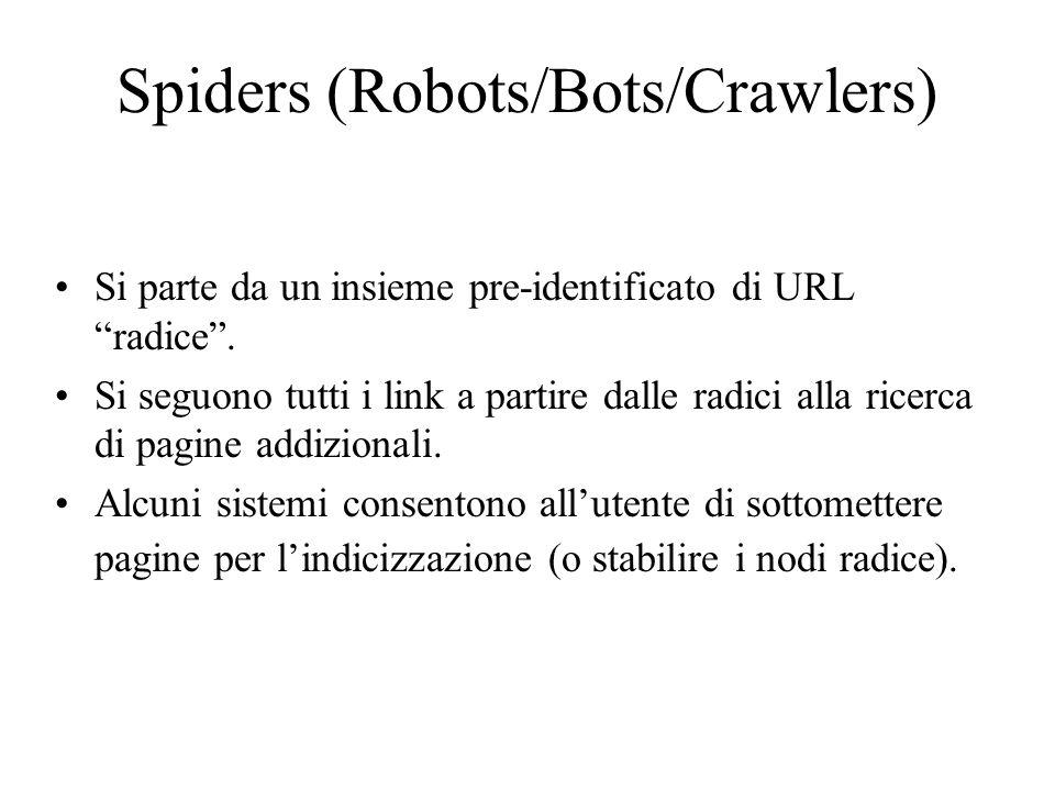 Spiders (Robots/Bots/Crawlers) Si parte da un insieme pre-identificato di URL radice. Si seguono tutti i link a partire dalle radici alla ricerca di p