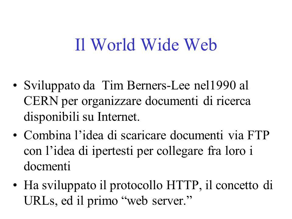 Il World Wide Web Sviluppato da Tim Berners-Lee nel1990 al CERN per organizzare documenti di ricerca disponibili su Internet. Combina lidea di scarica