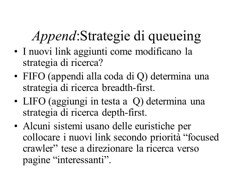 Append:Strategie di queueing I nuovi link aggiunti come modificano la strategia di ricerca? FIFO (appendi alla coda di Q) determina una strategia di r