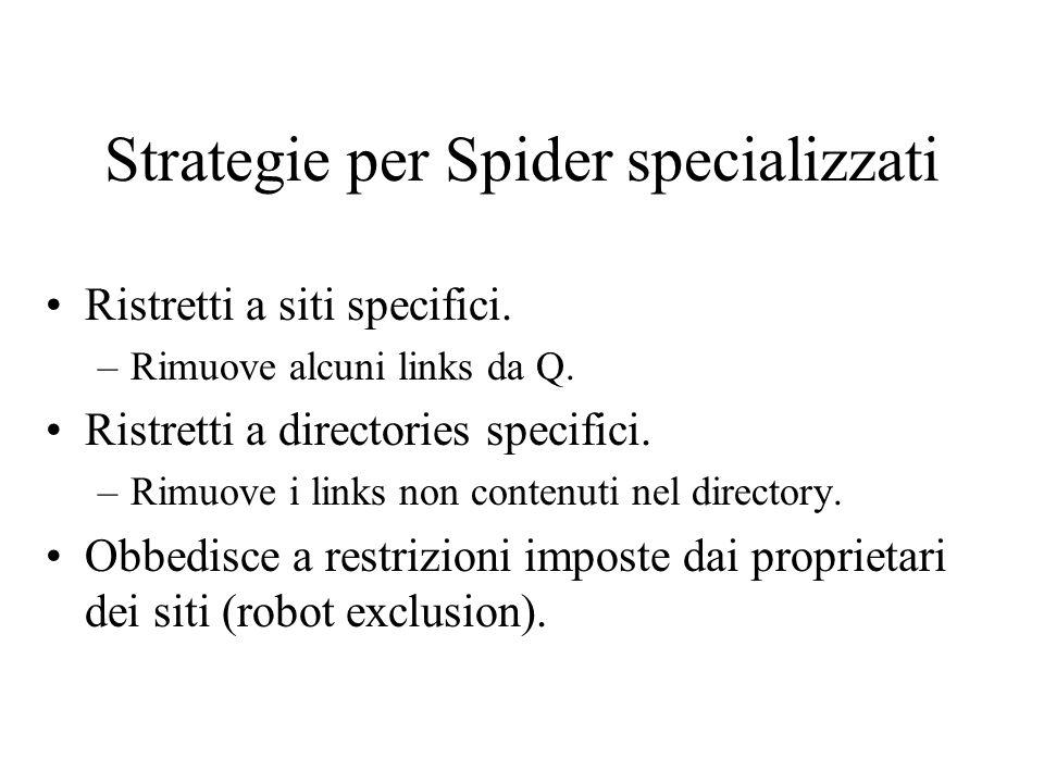Strategie per Spider specializzati Ristretti a siti specifici. –Rimuove alcuni links da Q. Ristretti a directories specifici. –Rimuove i links non con