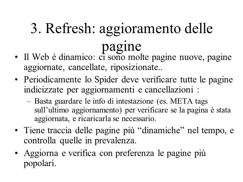 3. Refresh: aggioramento delle pagine Il Web è dinamico: ci sono molte pagine nuove, pagine aggiornate, cancellate, riposizionate.. Periodicamente lo