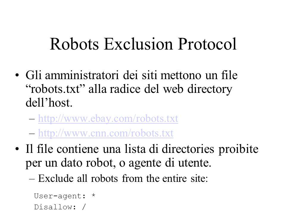 Robots Exclusion Protocol Gli amministratori dei siti mettono un file robots.txt alla radice del web directory dellhost. –http://www.ebay.com/robots.t