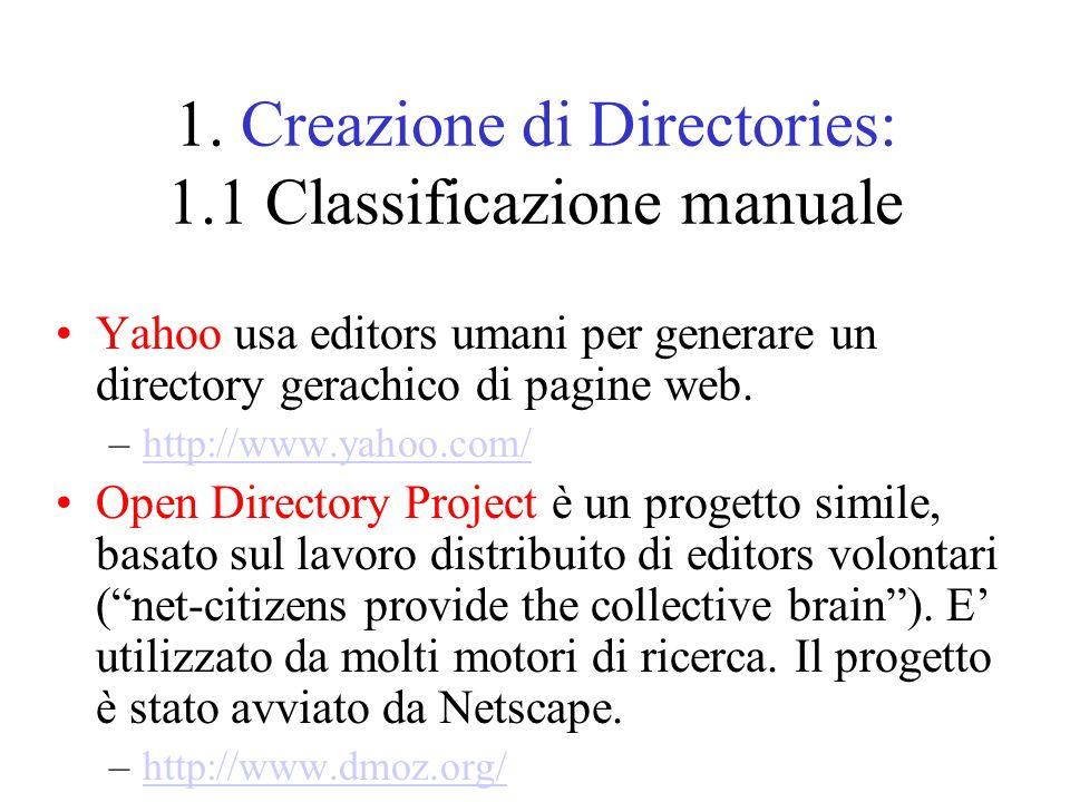 1. Creazione di Directories: 1.1 Classificazione manuale Yahoo usa editors umani per generare un directory gerachico di pagine web. –http://www.yahoo.