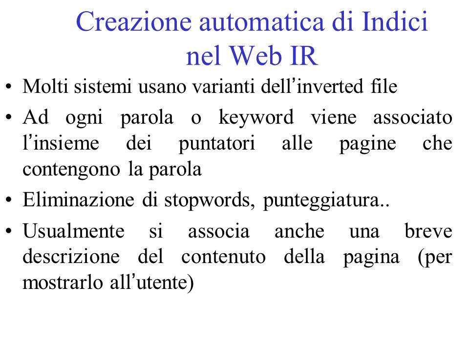 Creazione automatica di Indici nel Web IR Molti sistemi usano varianti dell inverted file Ad ogni parola o keyword viene associato l insieme dei punta