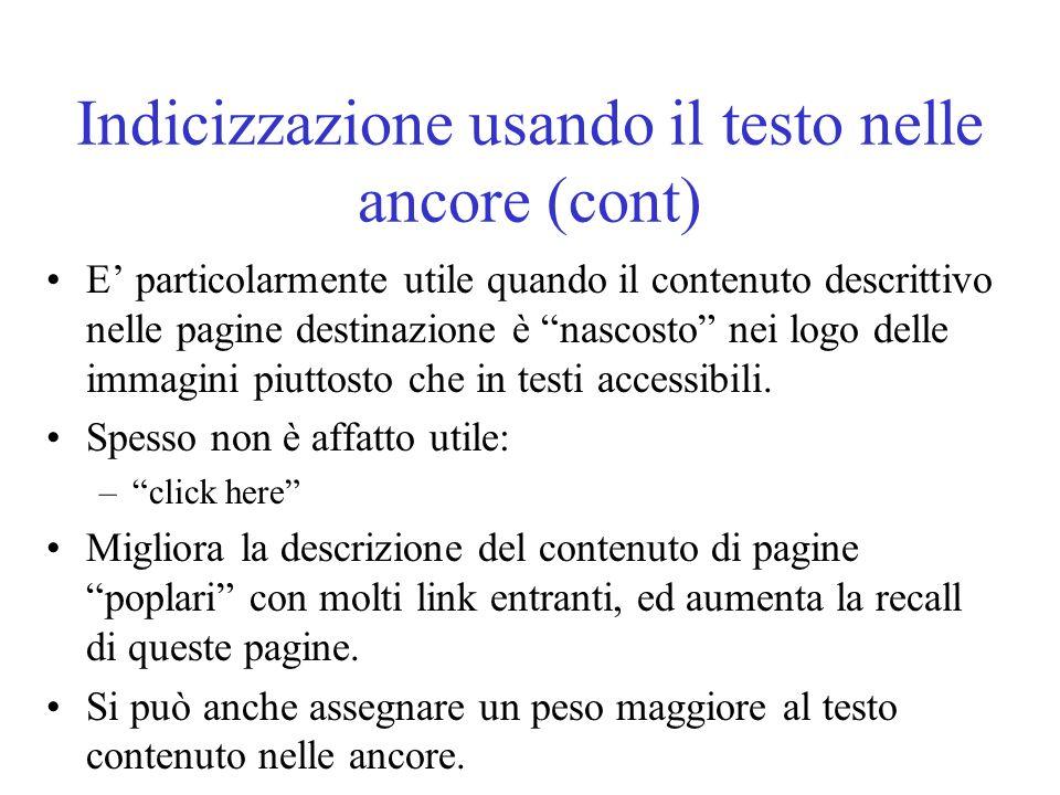 Indicizzazione usando il testo nelle ancore (cont) E particolarmente utile quando il contenuto descrittivo nelle pagine destinazione è nascosto nei lo