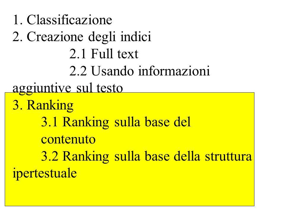 1. Classificazione 2. Creazione degli indici 2.1 Full text 2.2 Usando informazioni aggiuntive sul testo 3. Ranking 3.1 Ranking sulla base del contenut