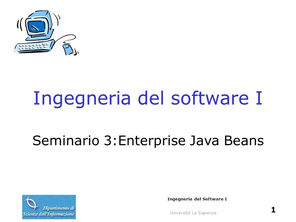 Università La Sapienza Ingegneria del Software I 1 Ingegneria del software I Seminario 3:Enterprise Java Beans