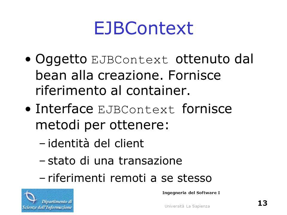 Università La Sapienza Ingegneria del Software I 13 EJBContext Oggetto EJBContext ottenuto dal bean alla creazione.