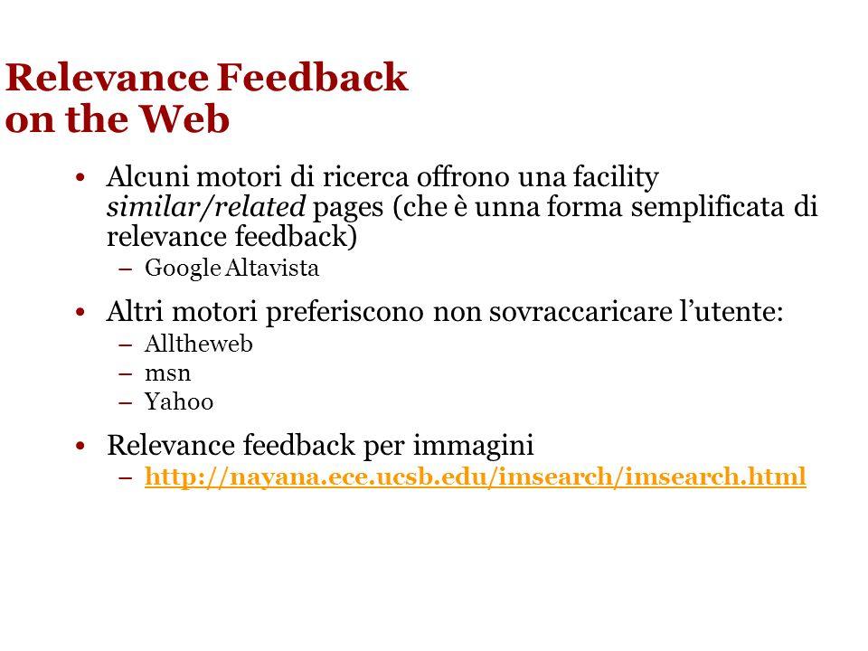 PseudoFeedback In alcune competizioni internazionali (TREC) lo pseudo- feedback si è dimostrato utile.