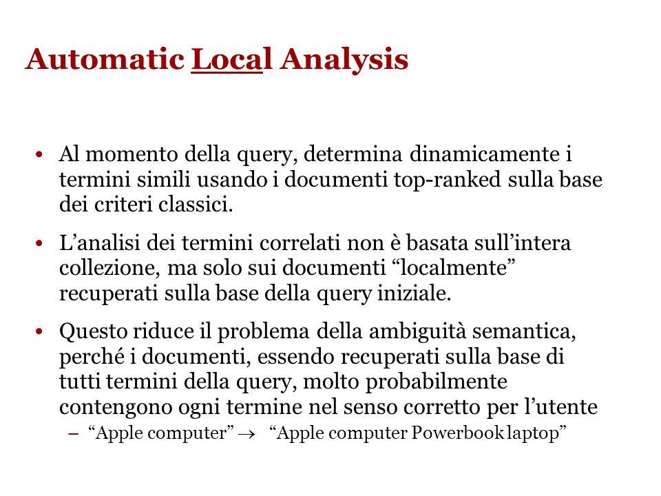 Problemi: Resta il problema dellambiguità: –Apple computer Apple red fruit computer Poiché i termini sono in ogni caso altamente correlati, lspansione potrebbe non aggiungere molti nuovi documenti rispetto alla query non espansa!