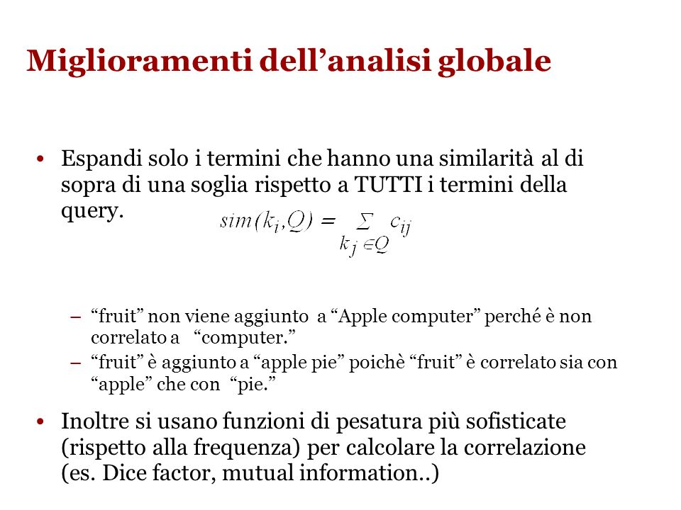 Global vs. Local Analysis Lanalisi globale richiede di fare dei calcoli una volta per tutte. Lanalisi locale va fatta in tempo reale, sulal base di og