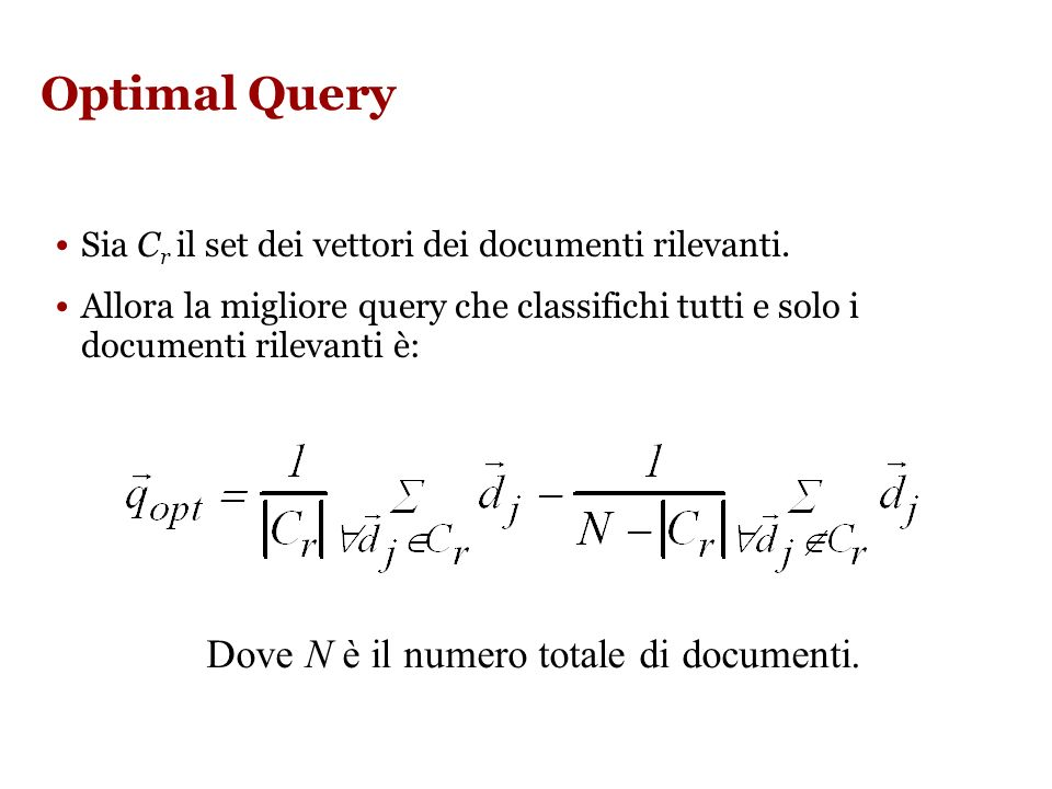 Query Reformulation in Vectorial Model Modifica il vettore della query.