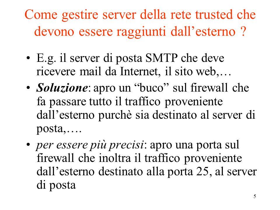 5 Come gestire server della rete trusted che devono essere raggiunti dallesterno ? E.g. il server di posta SMTP che deve ricevere mail da Internet, il