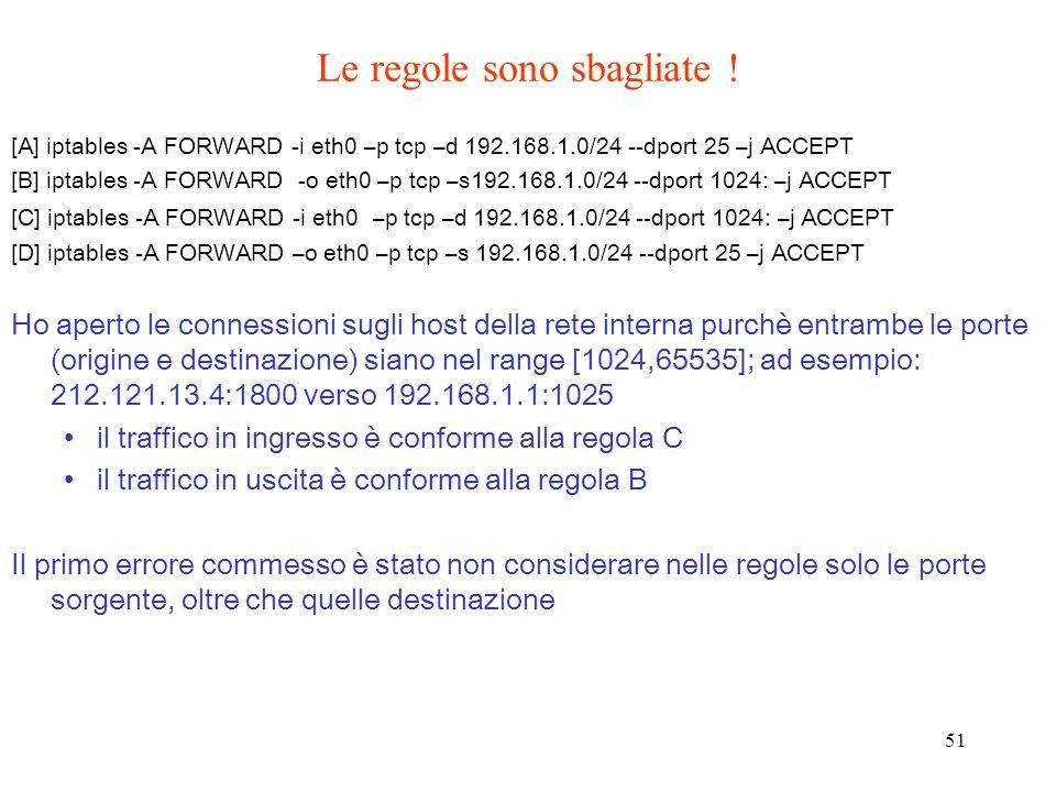 51 [A] iptables -A FORWARD -i eth0 –p tcp –d 192.168.1.0/24 --dport 25 –j ACCEPT [B] iptables -A FORWARD -o eth0 –p tcp –s192.168.1.0/24 --dport 1024: