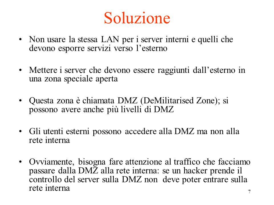 7 Soluzione Non usare la stessa LAN per i server interni e quelli che devono esporre servizi verso lesterno Mettere i server che devono essere raggiun