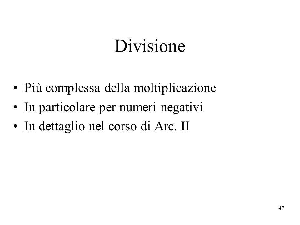 47 Divisione Più complessa della moltiplicazione In particolare per numeri negativi In dettaglio nel corso di Arc. II