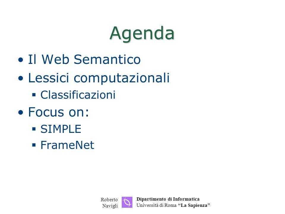 Dipartimento di Informatica Università di Roma La Sapienza Roberto Navigli Agenda Il Web Semantico Lessici computazionali Classificazioni Focus on: SIMPLE FrameNet