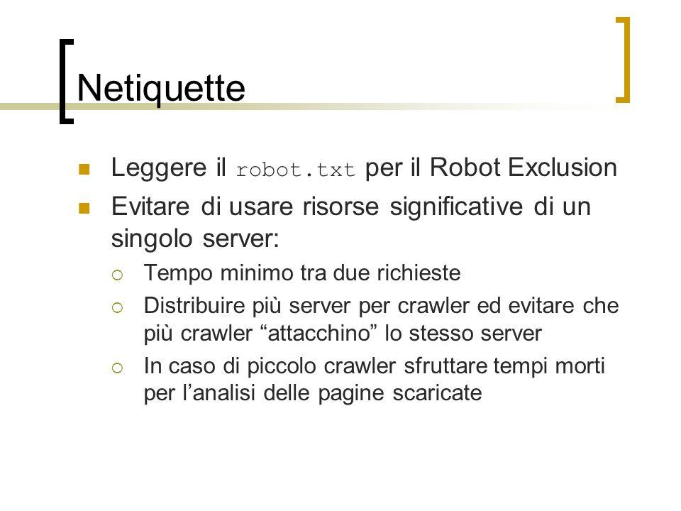 Netiquette Leggere il robot.txt per il Robot Exclusion Evitare di usare risorse significative di un singolo server: Tempo minimo tra due richieste Dis