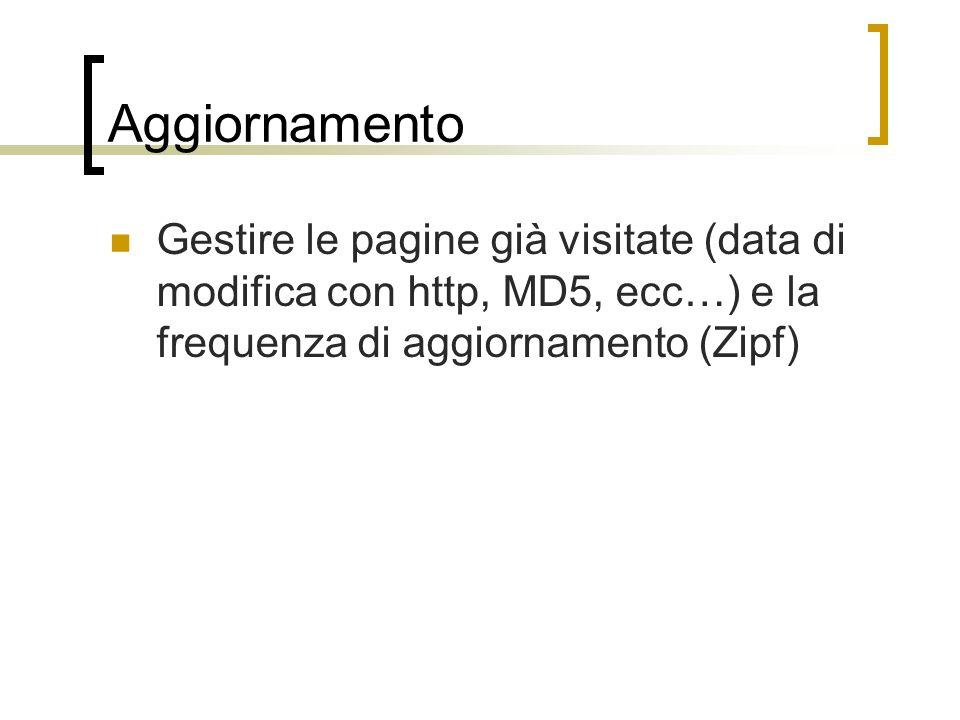 Aggiornamento Gestire le pagine già visitate (data di modifica con http, MD5, ecc…) e la frequenza di aggiornamento (Zipf)