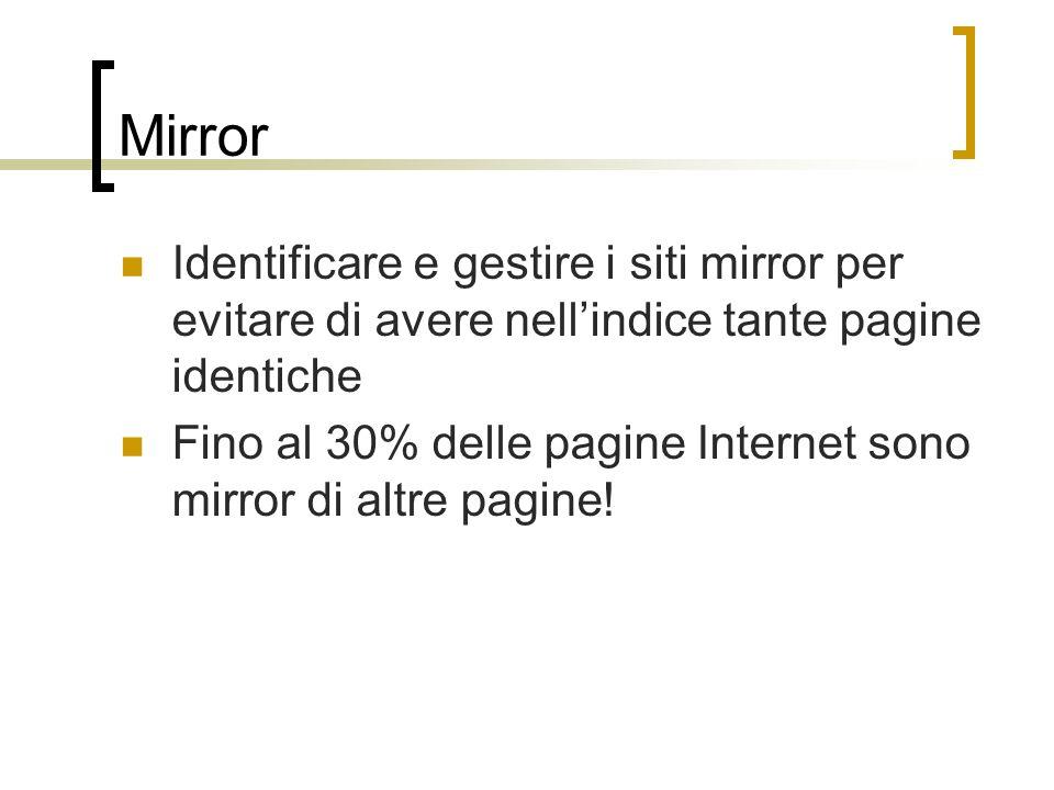 Mirror Identificare e gestire i siti mirror per evitare di avere nellindice tante pagine identiche Fino al 30% delle pagine Internet sono mirror di al