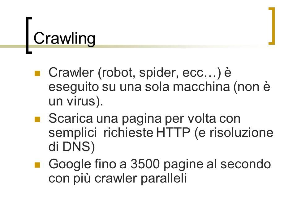 Crawling Crawler (robot, spider, ecc…) è eseguito su una sola macchina (non è un virus). Scarica una pagina per volta con semplici richieste HTTP (e r