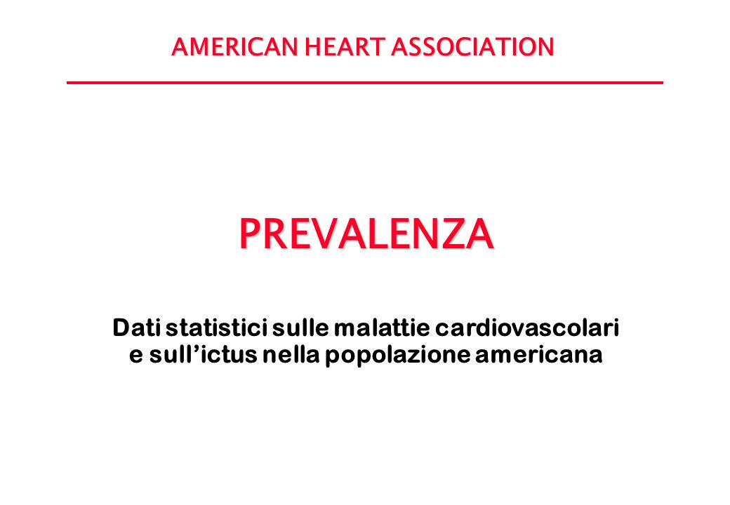 PREVALENZA Dati statistici sulle malattie cardiovascolari e sullictus nella popolazione americana AMERICAN HEART ASSOCIATION