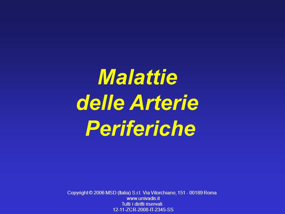 Malattie delle Arterie Periferiche Copyright © 2006 MSD (Italia) S.r.l. Via Vitorchiano, 151 - 00189 Roma www.univadis.it Tutti i diritti riservati. 1