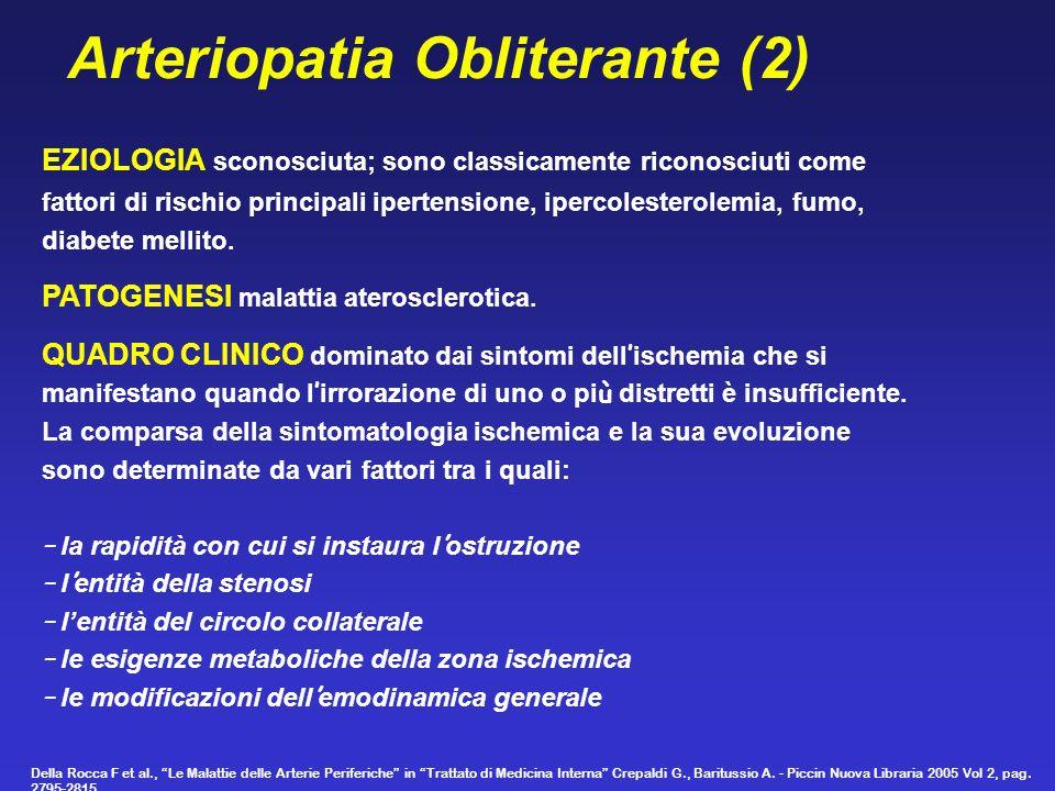 Arteriopatia Obliterante (2) EZIOLOGIA sconosciuta; sono classicamente riconosciuti come fattori di rischio principali ipertensione, ipercolesterolemi