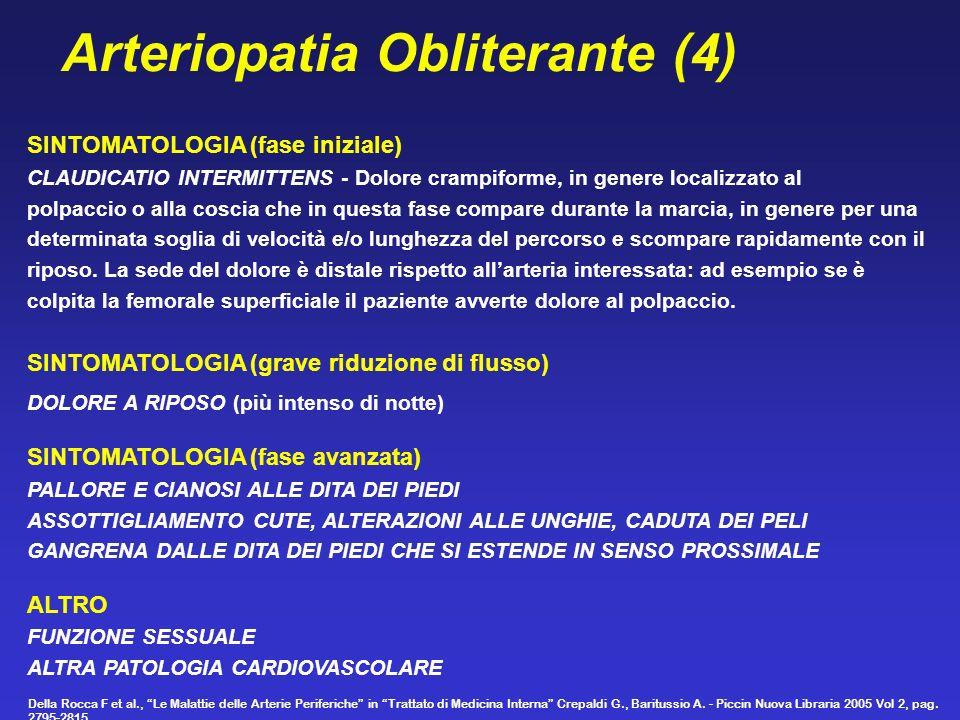 Arteriopatia Obliterante (4) SINTOMATOLOGIA (fase iniziale) CLAUDICATIO INTERMITTENS - Dolore crampiforme, in genere localizzato al polpaccio o alla c
