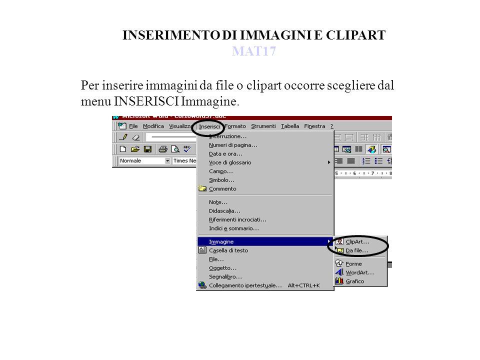 INSERIMENTO DI IMMAGINI E CLIPART MAT17 Per inserire immagini da file o clipart occorre scegliere dal menu INSERISCI Immagine.