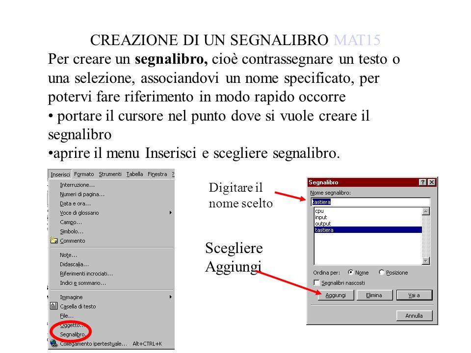 CREAZIONE DI UN SEGNALIBRO MAT15 Per creare un segnalibro, cioè contrassegnare un testo o una selezione, associandovi un nome specificato, per potervi