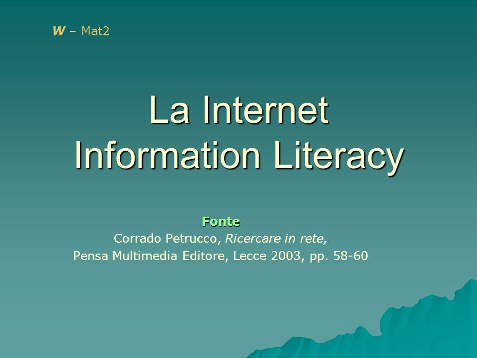 La Internet Information Literacy Fonte Corrado Petrucco, Ricercare in rete, Pensa Multimedia Editore, Lecce 2003, pp.