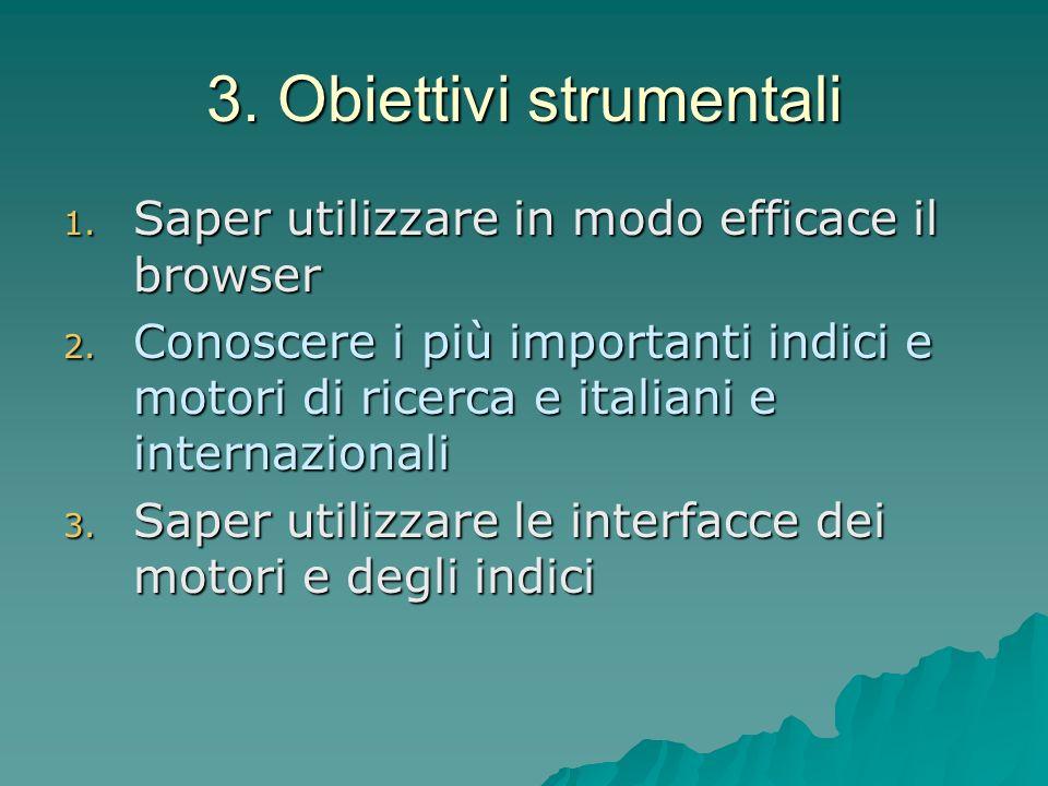 3.Obiettivi strumentali 1. Saper utilizzare in modo efficace il browser 2.
