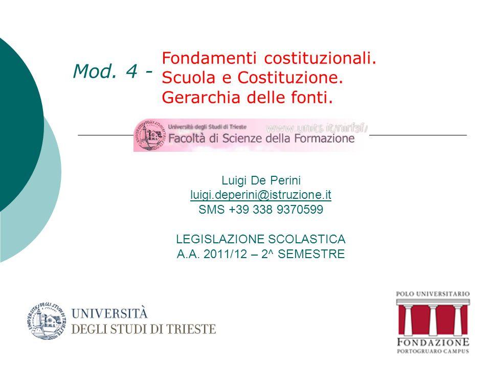 Luigi De Perini luigi.deperini@istruzione.it SMS +39 338 9370599 LEGISLAZIONE SCOLASTICA A.A. 2011/12 – 2^ SEMESTRE luigi.deperini@istruzione.it Mod.