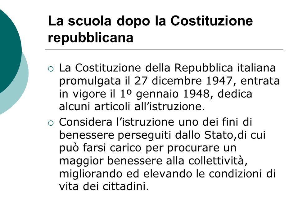 La scuola dopo la Costituzione repubblicana La Costituzione della Repubblica italiana promulgata il 27 dicembre 1947, entrata in vigore il 1º gennaio