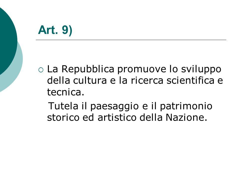 Art. 9) La Repubblica promuove lo sviluppo della cultura e la ricerca scientifica e tecnica. Tutela il paesaggio e il patrimonio storico ed artistico