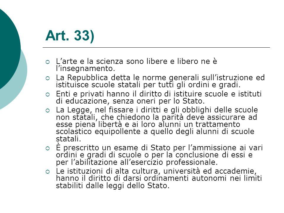 Art. 33) Larte e la scienza sono libere e libero ne è linsegnamento. La Repubblica detta le norme generali sullistruzione ed istituisce scuole statali