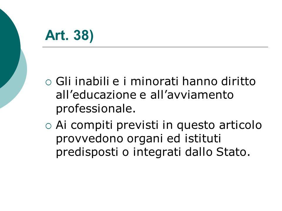 Art. 38) Gli inabili e i minorati hanno diritto alleducazione e allavviamento professionale. Ai compiti previsti in questo articolo provvedono organi