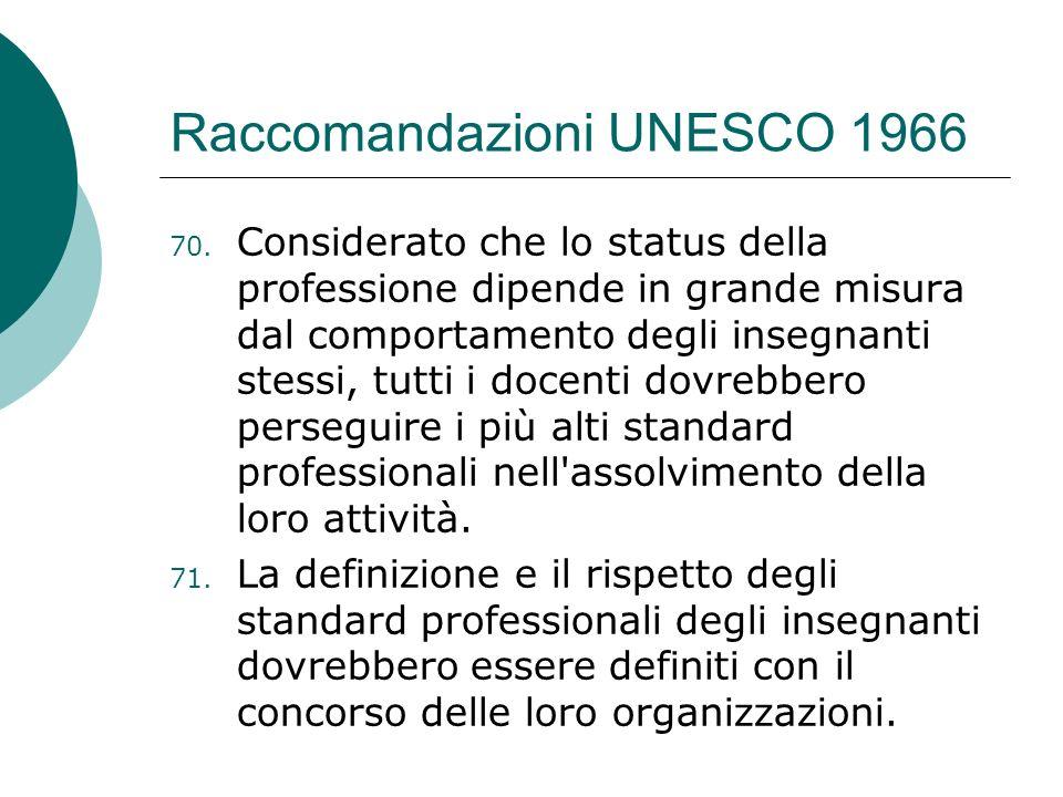 Raccomandazioni UNESCO 1966 70. Considerato che lo status della professione dipende in grande misura dal comportamento degli insegnanti stessi, tutti