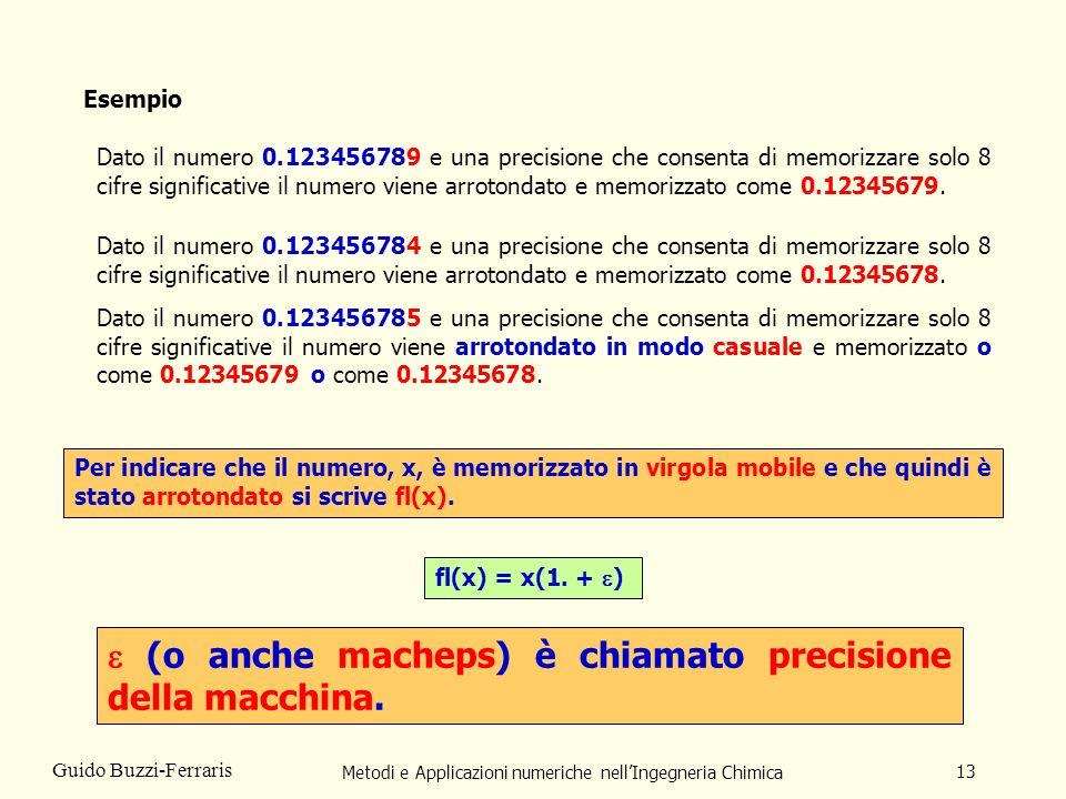 Metodi e Applicazioni numeriche nellIngegneria Chimica 13 Guido Buzzi-Ferraris Per indicare che il numero, x, è memorizzato in virgola mobile e che qu