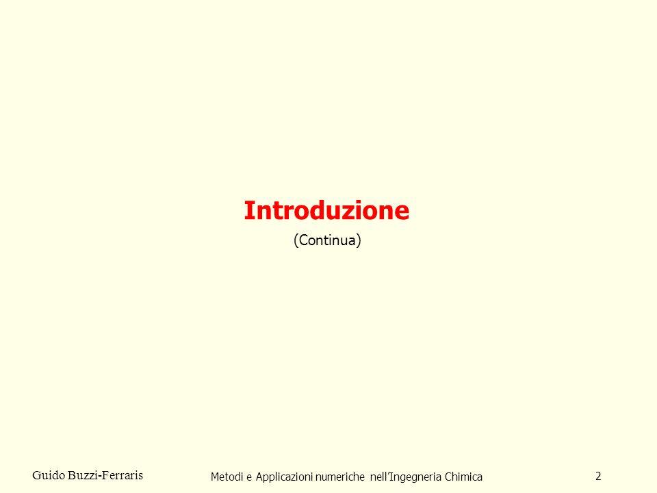 Metodi e Applicazioni numeriche nellIngegneria Chimica 2 Guido Buzzi-Ferraris Introduzione (Continua)